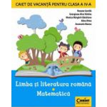 Caiet de vacanta clasa a-IV-a. Limba si literatura romana + Matematica