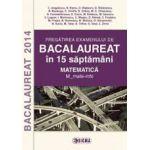 Bacalaureat 2014. Pregatirea examenului la matematica in 15 saptamani - Ed. Sigma