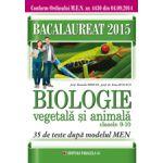 Biologie vegetala si animala, pentru clasele IX-X. 35 de teste dupa modelul MEN. Bacalaureat 2015