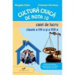 Caiet de lucru pentru clasele VII-a si VIII-a. Cultura civica de nota 10