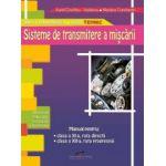 Manual pentru clasa a XI-a ruta directa, si clasa a XII-a, ruta progresiva. Sisteme de transmitere a miscarii - Aurel Ciocarlea- Vasilescu