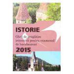 Ghid de pregatire intensiva (Sinteze si teste) la istorie pentru Bacalaureat 2015 - Ed. Nomina