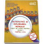 Matematica si explorarea mediului-Caiet de lucru pentru clasa I partea a II-a (Tudora Pitila, Cleopatra Mihailescu)