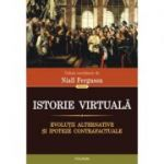 Istorie virtuala. Evolutii alternative si ipoteze contrafactuale - Niall Ferguson