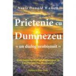Prietenie cu Dumnezeu. Continuarea dialogului inceput in Conversatii cu Dumnezeu - Neale Donald Walsch