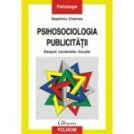 Psihosociologia publicitatii: despre reclamele vizuale - Septimiu Chelcea