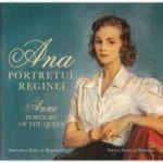 Ana. Portretul Reginei / Anne. Portrait of the Queen - Principele Radu al Romaniei