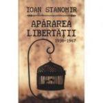 Apararea libertatii (1938-1947) - Ioan Stanomir