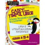 Caiet pentru timp liber clasa III - Comunicare in limba romana + matematica si explorarea mediului. In lumea fermecata a povestilor si a numerelor
