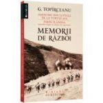 Memorii de razboi. Amintiri din luptele de la Turtucaia. Pirin Planina - George Topirceanu