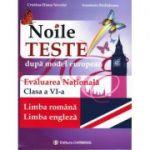 Noile teste dupa model european. Evaluarea Nationala clasa a VI - Limba romana, Limba Engleza (Cristina-Diana Neculai)