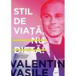 Stil de viata, nu dieta! - Valentin Vasile