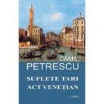 Suflete tari. Act Venetian (Camil Petrescu)