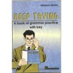 Keep Trying. A Book of Grammar Practice with Key - Mariana Simion - Ed. Carminis