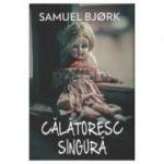 Calatoresc singura ( Samuel Bjork )