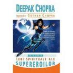 Cele sapte legi spirituale ale supereroilor. Cum sa ne folosim de propria noastra putere interioara pentru a schimba lumea - Deepak Chopra