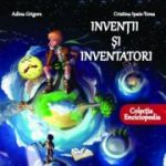 Inventii si inventatori - Cristina Ipate-Toma, Adina Grigore