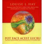 Pot face acest lucru. Cum poti folosi puterea afirmatiilor pentru a-ti schimba viata - Louise L. Hay