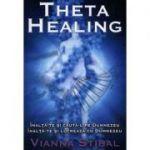 Theta Healing. Inalta-te si cauta-L pe Dumnezeu. Inalta-te si lucreaza cu Dumnezeu - Vianna Stibal