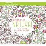 Bucura-te de natura. 70 de planse de colorat antistres - Larousse