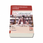 Limba si literatura romana. Ghid complet pentru Bacalaureat 2017 - 75 de teste complete. Pentru profil real si uman