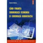 Cand finanta submineaza economia si corodeaza democratia - Daniel Daianu