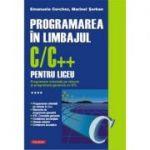Programarea in limbajul C/C++ pentru liceu, Volumul 4. Programare orientata pe obiecte si programare generica cu STL - Emanuela Cerchez