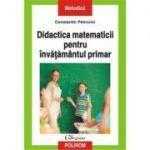 Didactica matematicii pentru invatamintul primar - Constantin Petrovici
