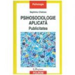 Psihosociologie aplicata. Publicitatea - Septimiu Chelcea