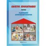 CAIETUL EDUCATOAREI PENTRU PLANIFICAREA ACTIVITĂŢILOR DIDACTICE (Gabriela Berbeceanu)