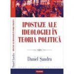 Ipostaze ale ideologiei in teoria politica - Daniel Sandru