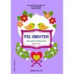 FII CREATIV! - Caiet pentru activitati practice (Daniela Dosa)
