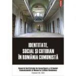 Identitate, social si cotidian in Romania comunista. Anuarul Institutului de Investigare a Crimelor Comunismului si Memoria Exilului Romanesc., volumul VII, 2012