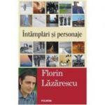 Intamplari si personaje - Florin Lazarescu