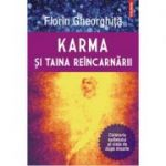 Karma si taina reincarnarii. Calatoria sufletului si viata de dupa moarte - Florin Gheorghita