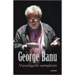 Monologurile neimplinirii - George Banu