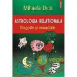 Astrologia relationala. Dragoste si sexualitate - Mihaela Dicu