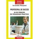 Profesorul de succes - 59 de principii de pedagogie practica (Ion-Ovidiu Panisoara)