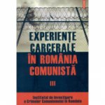 Experiente carcerale in Romania comunista - Volumul al III-lea (Cosmin Budeanca)