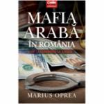 Mafia arabă în România - De la Ceauşescu la Iliescu (Marius Oprea)
