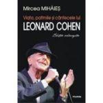 Viata, patimile si cantecele lui Leonard Cohen. Editie adaugita - Mircea Mihaies