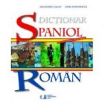 DICTIONAR SPANIOL – ROMAN Alexandru Calciu, Zaira Samharadze - UNIVERS ENCICLOPEDIC