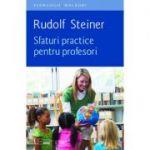 Sfaturi practice pentru profesori - RUDOLF STEINER
