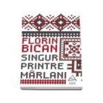 Singur printre marlani - Florin Bican