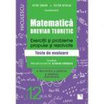 Matematica. Breviar teoretic. Exercitii si probleme propuse si rezolvate. Teste de evaluare. Filiera teoretica, profil real, specializarea stiintele naturii. Clasa a XII-a