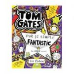 Tom Gates este pur și simplu fantastic (la unele lucruri) (vol. 5) - Liz Pichon