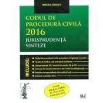 Codul de procedura civila 2016. Jurisprudenta. Sinteze Include O. U. G. nr. 1/2016 (M. Of. nr. 85 din 4 februarie 2016) (Mircea Ursuta)