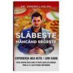 Slabeste mancand regeste. Experienta mea Keto-Low-Carb. Totul despre dieta care te poate ajuta sa slabesti pana la 4-5 Kg in prima saptamana (Andrei Laslau)