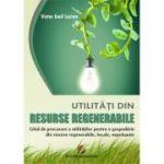 Utilitati din resurse regenerabile. Ghid de procurare a utilitatilor pentru o gospodarie din resurse regenerabile, locale, nepoluante (Victor Emil Lucian)