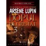 Arsène Lupin si dopul de cristal - Maurice Leblanc
